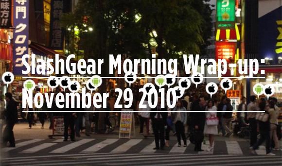 SlashGear Morning Wrap-up: November 29 2010