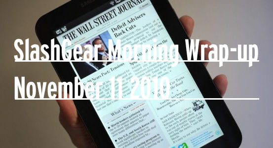SlashGear Morning Wrap-up: November 11 2010