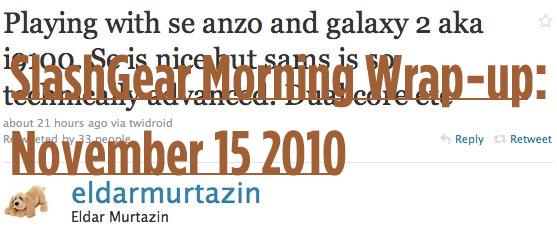SlashGear Morning Wrap-up: November 15 2010