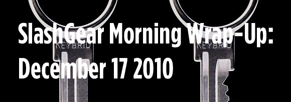 SlashGear Morning Wrap-Up: December 17 2010