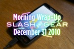 SlashGear Morning Wrap-Up: December 31 2010