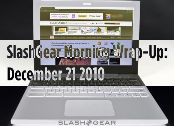 SlashGear Morning Wrap-Up: December 21 2010