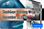 SlashGear Morning Wrap-Up: December 22 2010