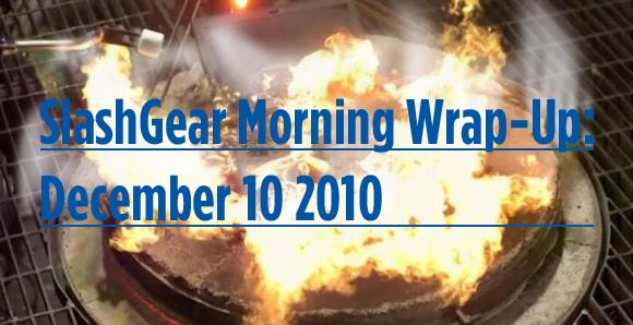 SlashGear Morning Wrap-Up: December 10 2010