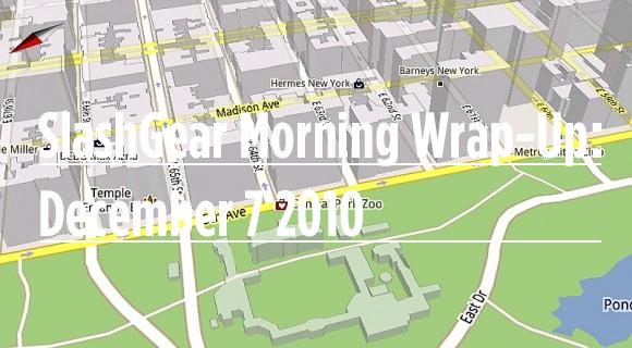 SlashGear Morning Wrap-Up: December 7 2010
