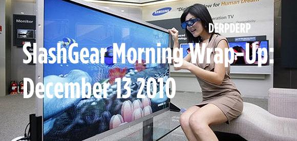 SlashGear Morning Wrap-Up: December 13 2010