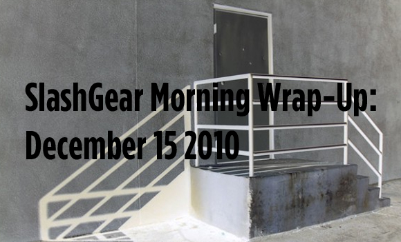 SlashGear Morning Wrap-Up: December 15 2010