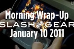 SlashGear Morning Wrap-Up: January 10 2011