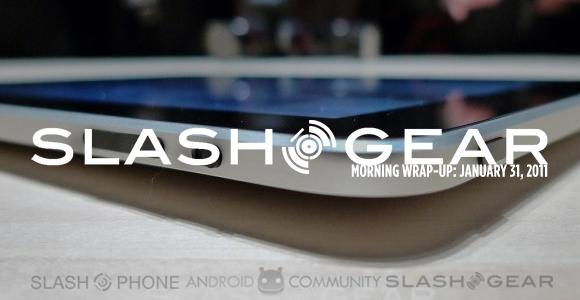 SlashGear Morning Wrap-Up: January 31 2011