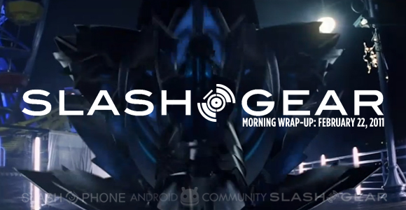 SlashGear Morning Wrap-Up: February 22 2011