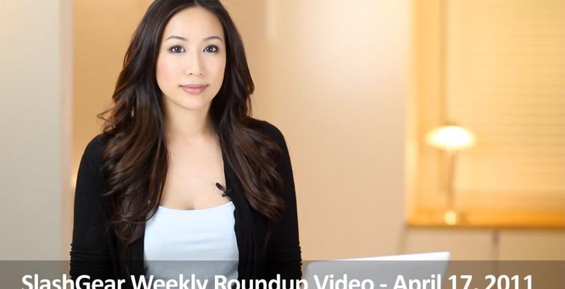 SlashGear Weekly Roundup Video –  April 17, 2011