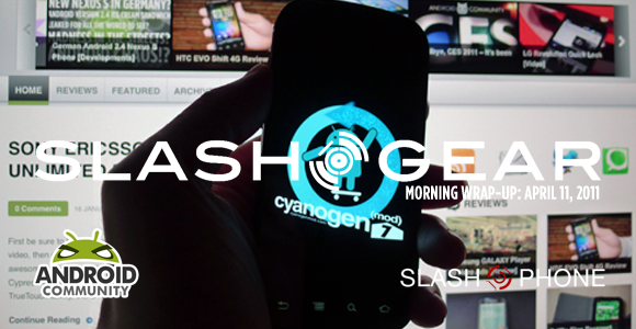 SlashGear Morning Wrap-Up: April 11, 2011