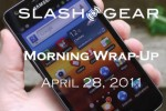 SlashGear Morning Wrap-Up, April 28th 2011
