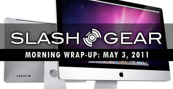 SlashGear Morning Wrap-Up, May 3 2011