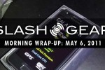 SlashGear Morning Wrap-Up, May 6 2011