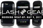 SlashGear Morning Wrap-Up, May 9th 2011