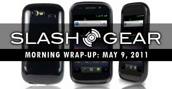 SlashGear Morning Wrap-Up, May 9th 2011