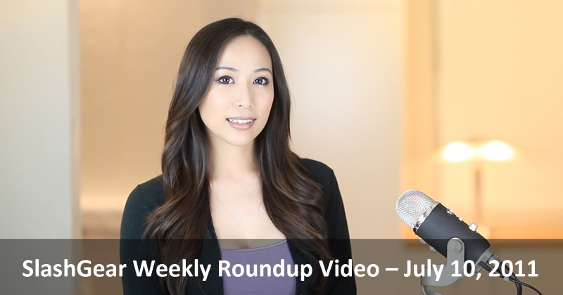 SlashGear Weekly Roundup Video – July 10, 2011
