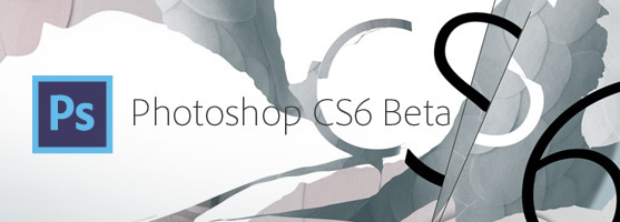 Photoshop CS6 Beta features top six in plain English