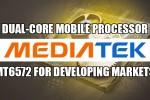 MediaTek dual-core processor MT6572 aims for new world market