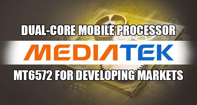 MediaTek dual-core processor MT6572 aims for new world market