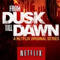 Netflix Original Series From Dusk Till Dawn coming March 12