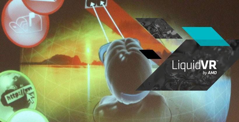 AMD LiquidVR SDK 1.0 launching today