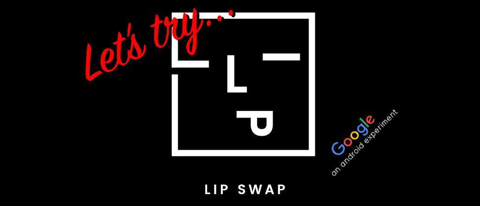 Let's Try: Google's Lip Swap for Android