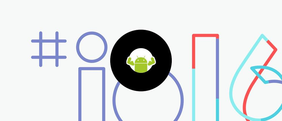 What I want most from Google IO 2016 is…