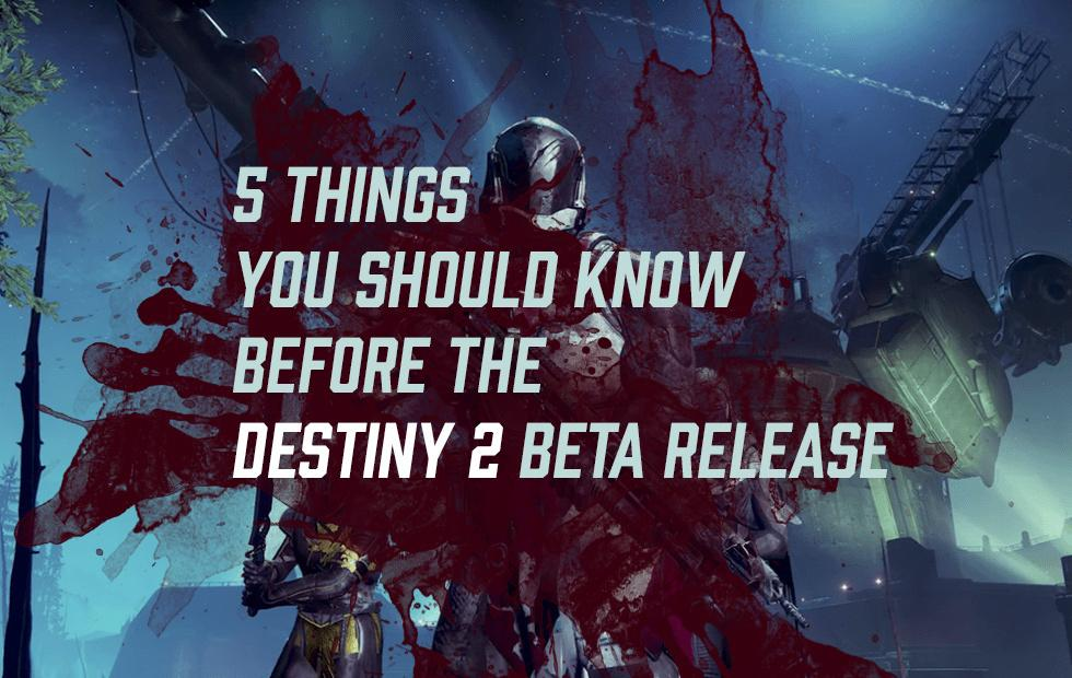 5 things you should know before the Destiny 2 Beta release