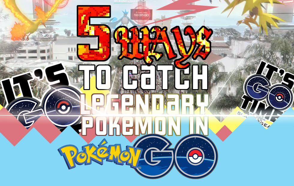 5 steps to catch a Legendary Pokemon, GO!