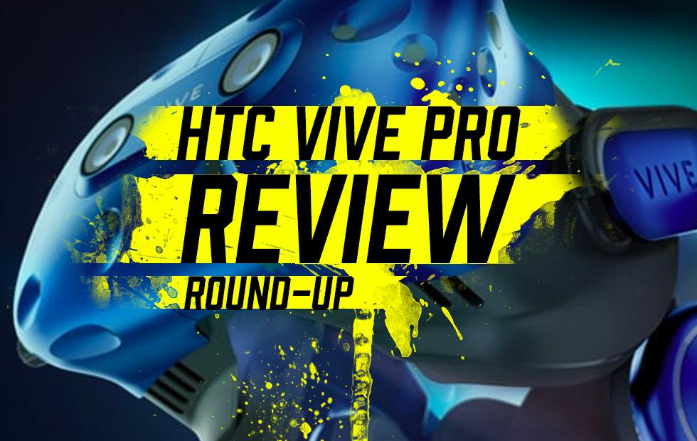 HTC VIVE Pro Review round-up: Beyond the obvious
