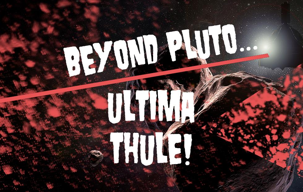 Beyond Pluto: Countdown to NASA's flyby of ULTIMA THULE