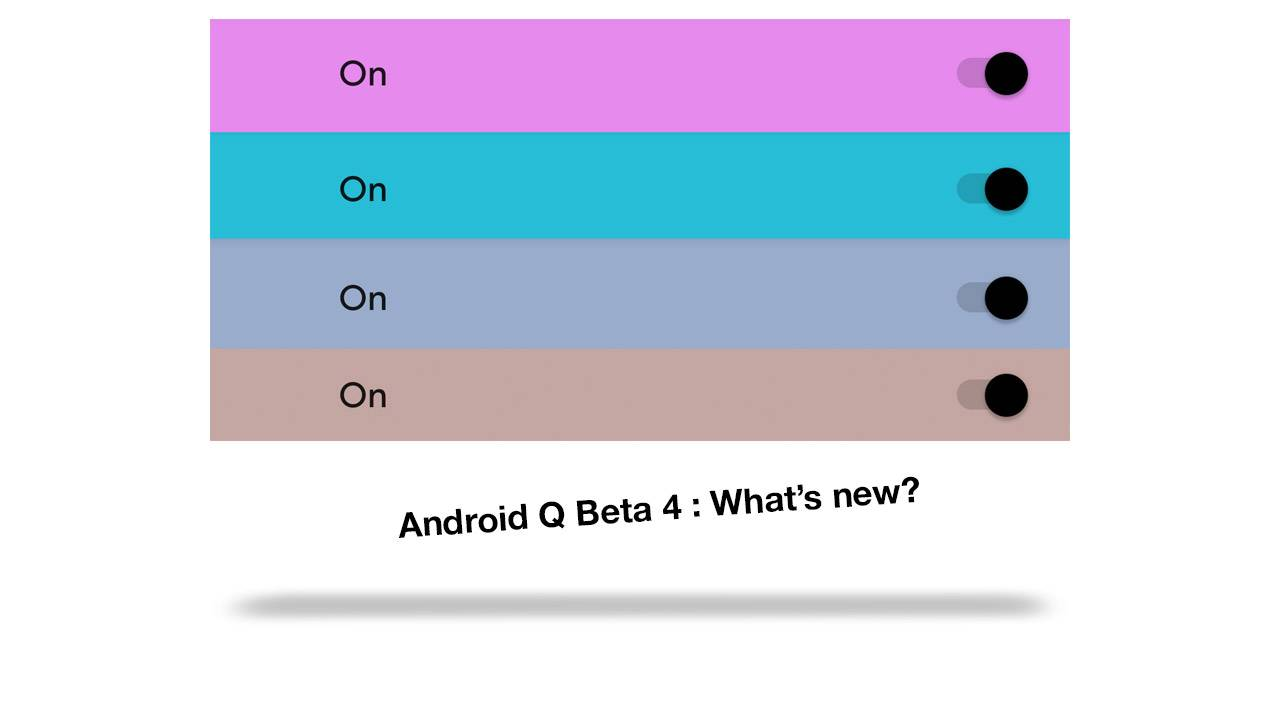 What's new in the Android Q Beta 4 update