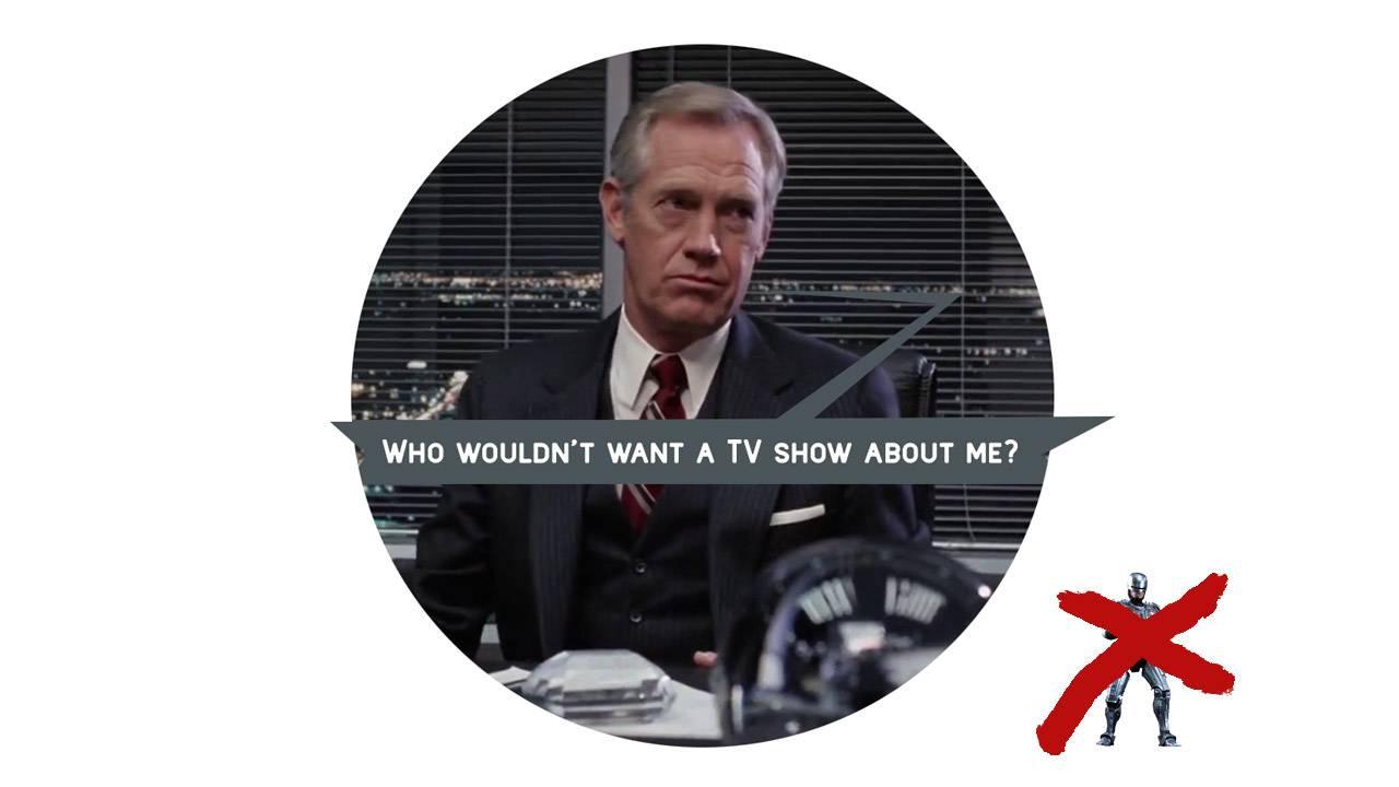 Today's worst TV show idea is: RoboCop without RoboCop