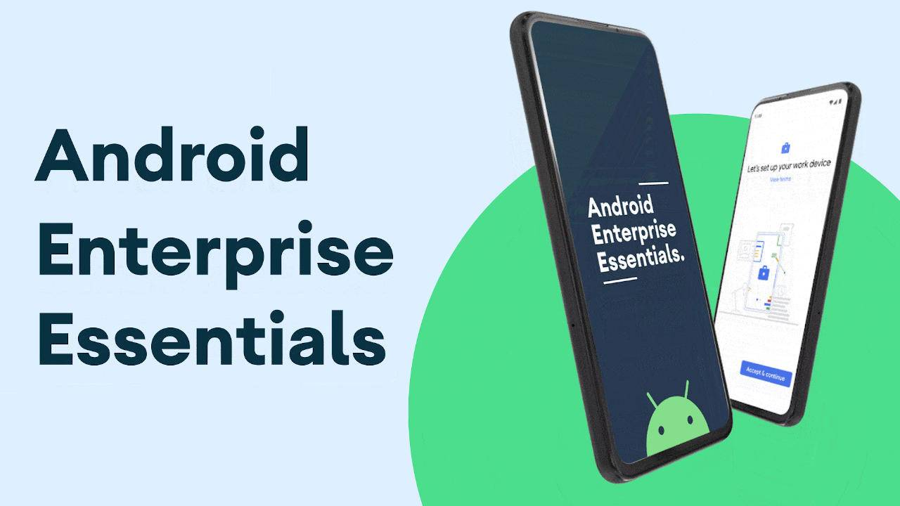 Android Enterprise Essentials distills security for smaller businesses
